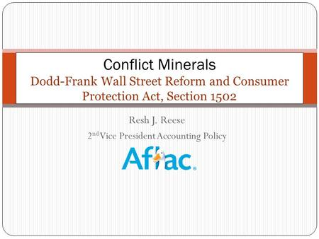 Resh J. Reese 2 nd Vice President Accounting Policy Conflict Minerals Dodd-Frank Wall Street Reform and Consumer Protection Act, Section 1502 1.