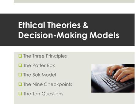 Ethical Theories & Decision-Making Models