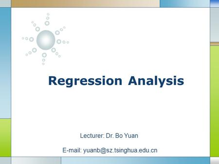 LOGO Regression Analysis Lecturer: Dr. Bo Yuan