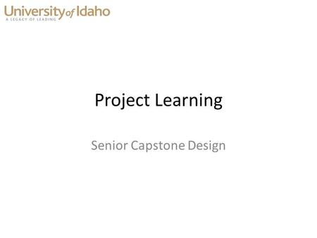Senior Capstone Design Project Learning. What is Project Learning? What is…? How to Make…?