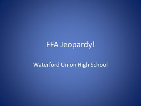 FFA Jeopardy! Waterford Union High School. Rules Each team sends one person per turn. They cannot get help from their team First to buzz in gets 15 seconds.