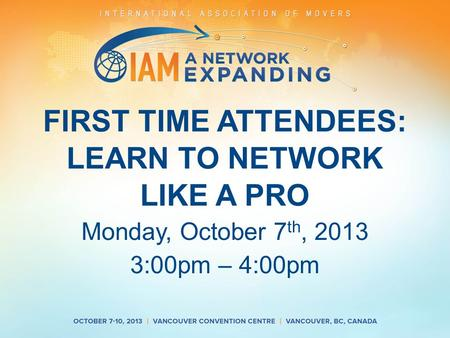 FIRST TIME ATTENDEES: LEARN TO NETWORK LIKE A PRO Monday, October 7 th, 2013 3:00pm – 4:00pm.