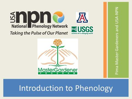 Tucson Phenology Monitoring Project Introduction to Phenology Pima Master Gardeners and USA-NPN.