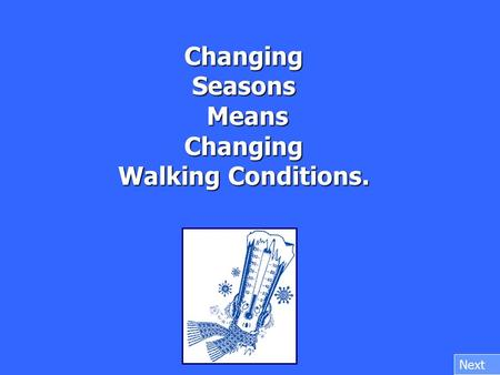 Changing Seasons Means Changing Walking Conditions. Next.