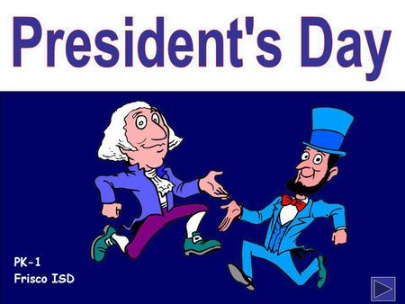 Klevans2010 PK-1 Frisco ISD. klevans2010 Presidents' Day is celebrated in February to honor two of our greatest presidents…. Abraham Lincoln and George.