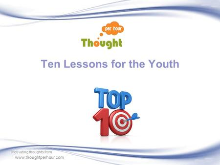 Www.thoughtperhour.com Ten Lessons for the Youth Motivating thoughts from.