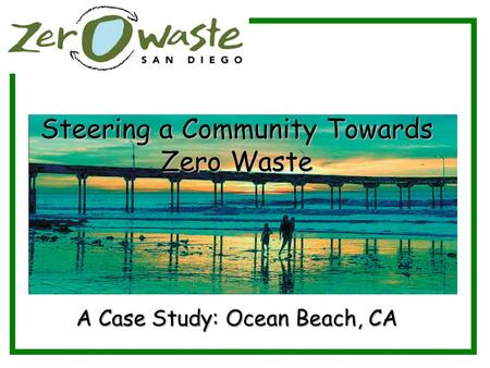 Steering a Community Towards Zero Waste A Case Study: Ocean Beach, CA.