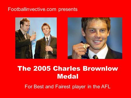 Footballinvective.com presents The 2005 Charles Brownlow Medal For Best and Fairest player in the AFL.