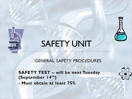 GENERAL SAFETY PROCEDURES SAFETY TEST – will be next Tuesday (September 14 th ) - Must obtain at least 75%