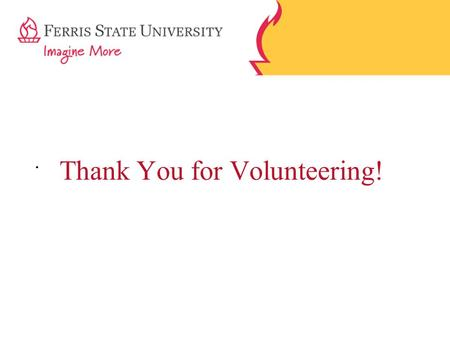. Thank You for Volunteering!. Tuesday, October 28 th, 2010 Ewigleben Sports Complex 11:00am – 3:00pm Ferris Spring Job Fair.