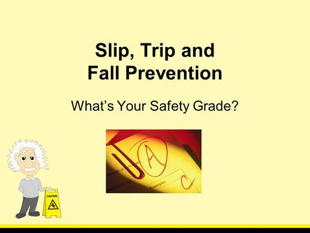 Slip, Trip and Fall Prevention Whats Your Safety Grade?