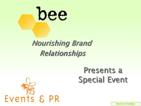 Nourishing Brand RelationshipsRelationships Presents a Special Event Presents a Special Event Back to Outline.