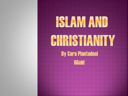 By Cara Piantadosi 6Gold. ChristianityIslam The Bible- Is the Christian sacred text. The Bible contains parables. The Bible is divided into two parts.