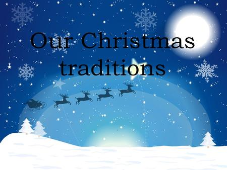 Our Christmas traditions. Christmas traditions Our christmas day from A to Z: 1.In the morning we are cooking Christmas cake. 2.We don´t eat.