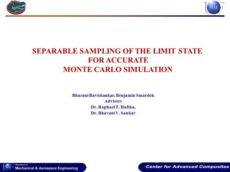 Bharani Ravishankar, Benjamin Smarslok Advisors Dr. Raphael T. Haftka, Dr. Bhavani V. Sankar SEPARABLE SAMPLING OF THE LIMIT STATE FOR ACCURATE MONTE CARLO.