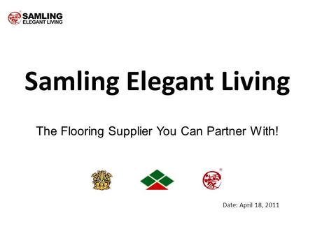 Samling Elegant Living The Flooring Supplier You Can Partner With! Date: April 18, 2011.