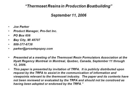 Thermoset Resins in Production Boatbuilding September 11, 2006 Joe Parker Product Manager, Pro-Set Inc. PO Box 656 Bay City, MI 48707 888-377-6738
