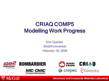 Structures and Composite Materials Laboratory CRIAQ COMP5 Modelling Work Progress Erin Quinlan McGill University February 16, 2009.