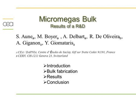 Results of a R&D Micromegas Bulk Results of a R&D S. Aune a, M. Boyer a, A. Delbart a, R. De Oliveira b, A. Giganon a, Y. Giomataris a A CEA / DAPNIA,