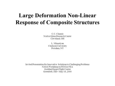 Large Deformation Non-Linear Response of Composite Structures C.C. Chamis NASA Glenn Research Center Cleveland, OH L. Minnetyan Clarkson University Potsdam,