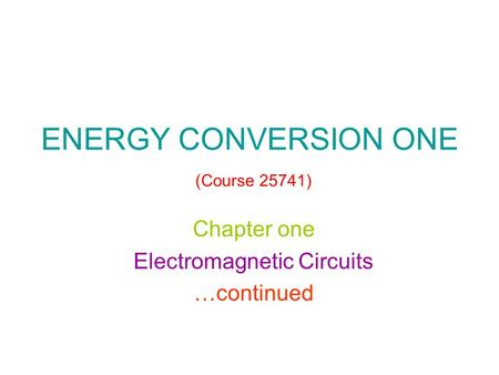 ENERGY CONVERSION ONE (Course 25741) Chapter one Electromagnetic Circuits …continued.
