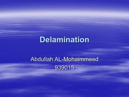 Delamination Abdullah AL-Mohaimmeed 939015. Definition The act of splitting or separating a laminate into layers. The act of splitting or separating a.