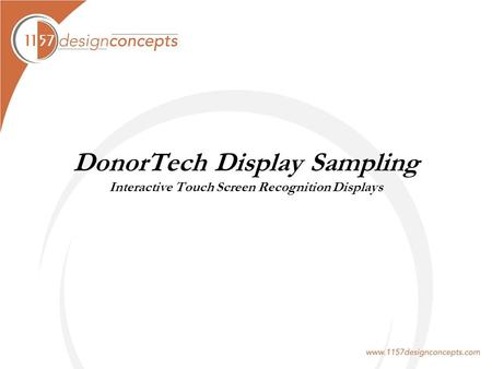 DonorTech Display Sampling Interactive Touch Screen Recognition Displays.