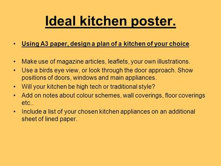 Ideal kitchen poster. Using A3 paper, design a plan of a kitchen of your choice. Make use of magazine articles, leaflets, your own illustrations. Use a.