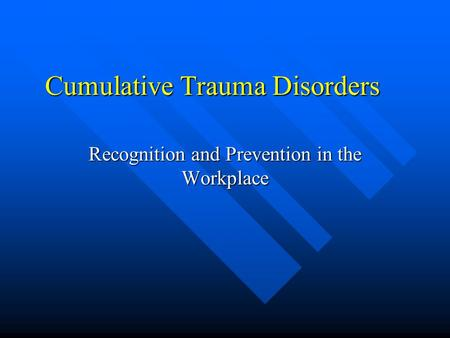 Cumulative Trauma Disorders Recognition and Prevention in the Workplace.