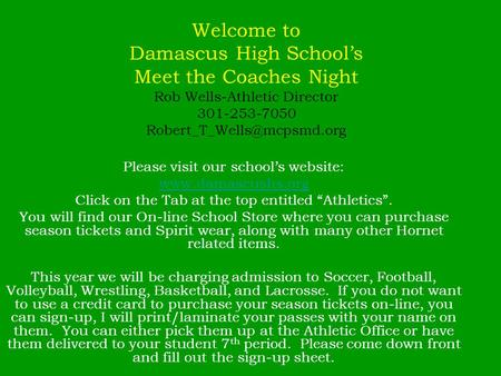 Welcome to Damascus High Schools Meet the Coaches Night Rob Wells-Athletic Director 301-253-7050 Please visit our schools website: