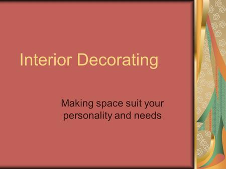 Interior Decorating Making space suit your personality and needs.