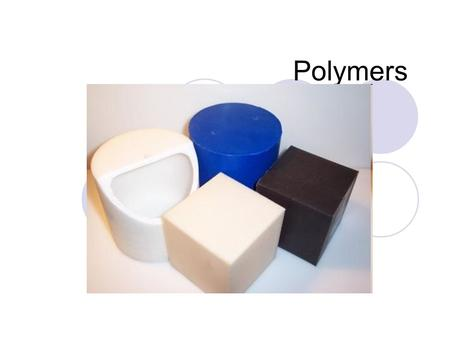 Polymers. polymers Made up of 2 or more molecules Plastics are a common form of polymer Generally molded to shape Can be shaped to any form Raw materials.