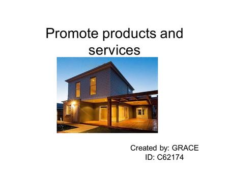 Promote products and services Created by: GRACE ID: C62174.