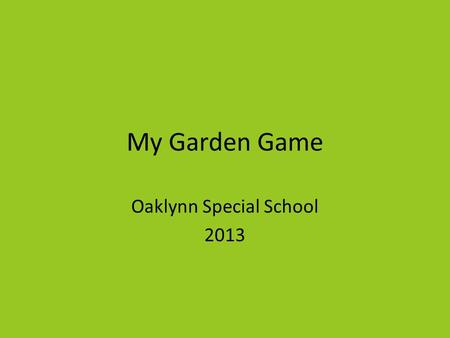My Garden Game Oaklynn Special School 2013. How to use the game Print the garden field card, and laminate or glue it inside of a manila folder. Attach.