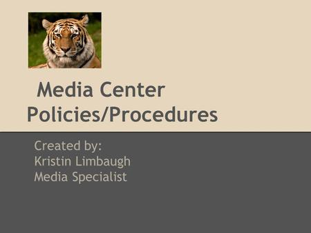 Media Center Policies/Procedures Created by: Kristin Limbaugh Media Specialist.