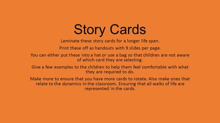 Story Cards Laminate these story cards for a longer life span. Print these off as handouts with 9 slides per page. You can either put these into a hat.