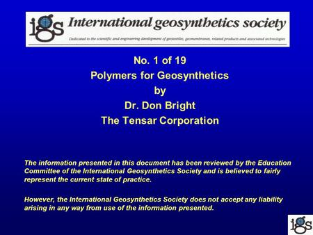 No. 1 of 19 Polymers for Geosynthetics by Dr. Don Bright The Tensar Corporation The information presented in this document has been reviewed by the Education.