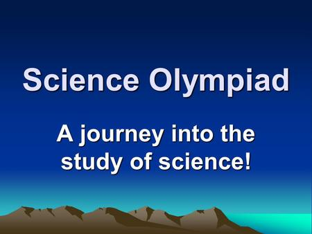 Science Olympiad A journey into the study of science!