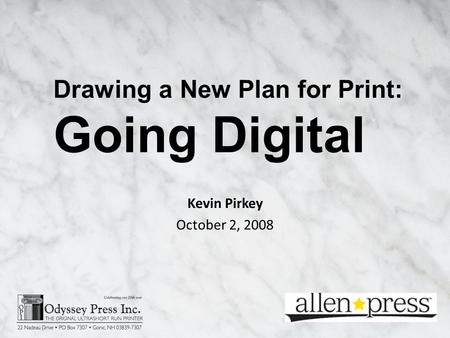 Kevin Pirkey October 2, 2008 Drawing a New Plan for Print: Going Digital.