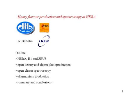 1 Outline: HERA, H1 and ZEUS open beauty and charm photoproduction open charm spectroscopy charmonium production summary and conclusions A. Bertolin Heavy.