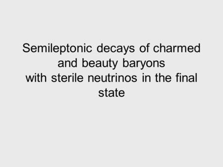 Semileptonic decays of charmed and beauty baryons with sterile neutrinos in the final state.