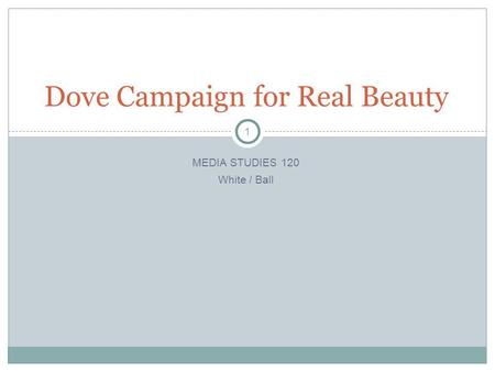 1 MEDIA STUDIES 120 White / Ball Dove Campaign for Real Beauty.