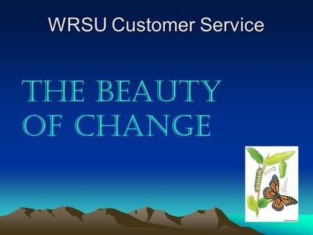 The Beauty of Change WRSU Customer Service. Basic Customer Service Communication Other Languages.