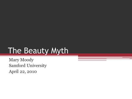 The Beauty Myth Mary Moody Samford University April 22, 2010.