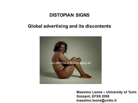 Massimo Leone – University of Turin Sozopol, EFSS 2008 DISTOPIAN SIGNS Global advertising and its discontents.