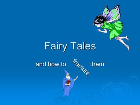 Fairy Tales and how to them fracture.