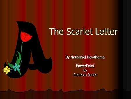 By Nathaniel Hawthorne PowerPoint By Rebecca Jones
