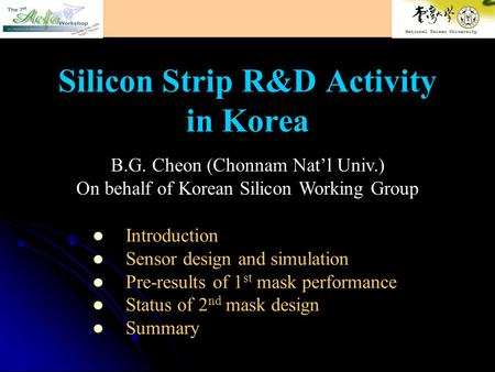 Silicon Strip R&D Activity in Korea Introduction Sensor design and simulation Pre-results of 1 st mask performance Status of 2 nd mask design Summary B.G.