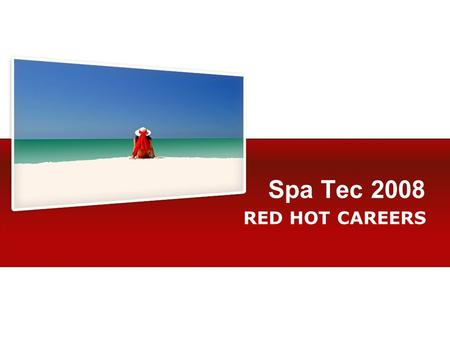 Spa Tec 2008 RED HOT CAREERS. Who are we? RED are a specialist leisure recruitment consultancy with a dedicated spa and beauty division. We cover a wide.