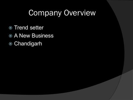 Company Overview Trend setter A New Business Chandigarh.